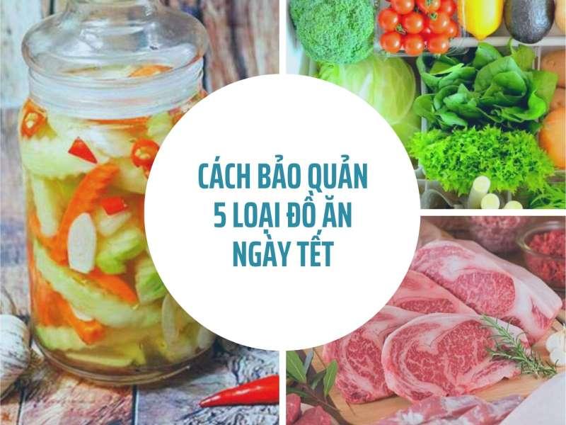 [Bí quyết] 5 loại đồ ăn và cách bảo quản thực phẩm ngày Tết